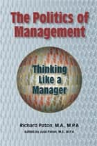 The Politics of Management - Thinking Like a Manager ebook by Richard Paton