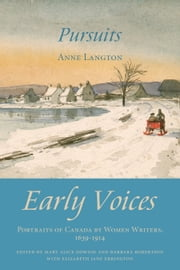 Pursuits - Early Voices — Portraits of Canada by Women Writers, 1639–1914 ebook by Mary Alice Downie, Barbara Robertson, Elizabeth Jane Errington,...