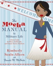 The Mocha Manual to Military Life ebook by Kimberly Seals-Allers,Pamela M. McBride