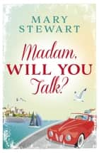 Madam, Will You Talk? - The modern classic by the queen of romantic suspense ebook by