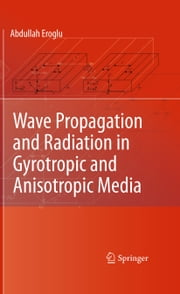 Wave Propagation and Radiation in Gyrotropic and Anisotropic Media ebook by Abdullah Eroglu