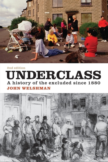 Underclass - A History of the Excluded Since 1880 ebook by Dr John Welshman