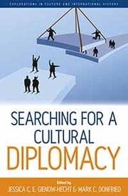 Searching for a Cultural Diplomacy ebook by Jessica C. E. Gienow-Hecht,Mark C. Donfried