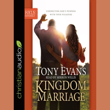 Kingdom Marriage - Connecting God's Purpose with Your Pleasure audiobook by Tony Evans