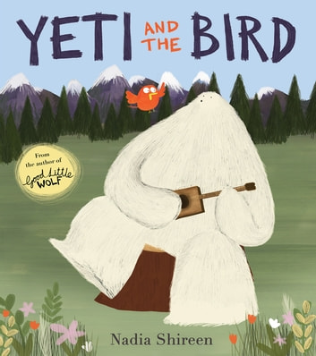 Yeti and the Bird ebook by Nadia Shireen