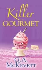 Killer Gourmet ebook by G.A. McKevett