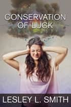 Conservation of Luck ebook by Lesley L. Smith