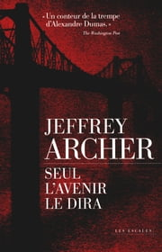 Seul l'avenir le dira ebook by Jeffrey ARCHER