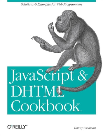 JavaScript & DHTML Cookbook - Solutions and Example for Web Programmers ebook by Danny Goodman