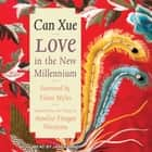 Love in the New Millennium audiobook by Can Xue, Janet Song, Annelise Finegan Wasmoen, Eileen Myles