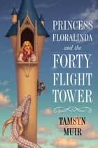 Princess Floralinda and the Forty-Flight Tower ebook by Tamsyn Muir