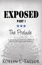 Exposed: The Prelude ebook by Kollin L. Taylor
