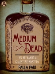 Medium Dead - An Alexandra Gladstone Mystery ebook by Paula Paul