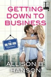 Getting Down to Business ebook by Allison B. Hanson