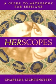 HerScopes - A Guide to Astrology for Lesbians ebook by Charlene Lichtenstein