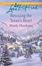 Rescuing the Texan's Heart ebook by Mindy Obenhaus