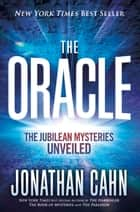The Oracle - The Jubilean Mysteries Unveiled ebook by Jonathan Cahn
