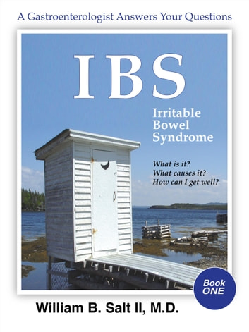 IBS Irritable Bowel Syndrome A Gastroenterologist Answers Your Questions - What Is It? Why Do I Have It? How Can I Get Well? ebook by William B. Salt II, M.D.