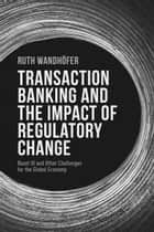 Transaction Banking and the Impact of Regulatory Change ebook by R. Wandhöfer