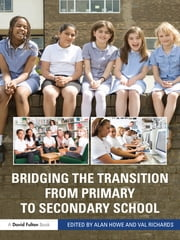 Bridging the Transition from Primary to Secondary School ebook by Alan Howe,Val Richards