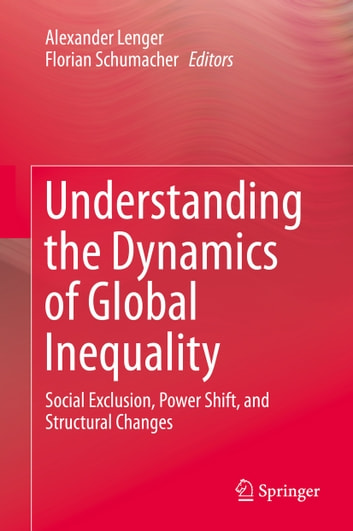 Understanding the Dynamics of Global Inequality - Social Exclusion, Power Shift, and Structural Changes ebook by