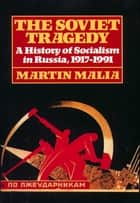 Soviet Tragedy - A History of Socialism in Russia ebook by Martin Malia