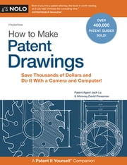 How to Make Patent Drawings - Save Thousands of Dollars and Do It With a Camera and Computer! ebook by Jack Lo, David Pressman, Attorney