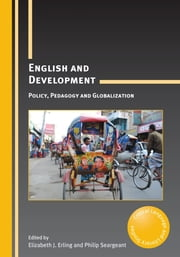 English and Development - Policy, Pedagogy and Globalization ebook by Elizabeth J. Erling,Philip Seargeant