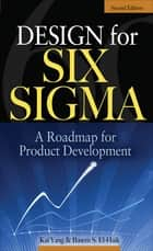 Design for Six Sigma - A Roadmap for Product Development ebook by Basem S. EI-Haik, Kai Yang