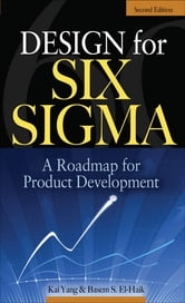 Design for Six Sigma - A Roadmap for Product Development ebook by Kai Yang,Basem EI-Haik