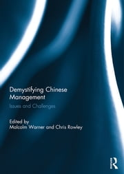 Demystifying Chinese Management - Issues and Challenges ebook by Malcolm Warner,Chris Rowley
