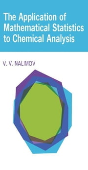 The Application of Mathematical Statistics to Chemical Analysis ebook by Nalimov, V. V.
