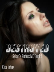 Destroyed - Satan's Rebels MC Series, #1 ebook by Kira Johns