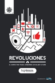 Revoluciones: El Marketing puede vendernos un mejor futuro. ebook by Tuyo Isaza