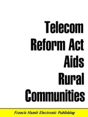 TELECOM REFORM ACT AIDS RURAL COMMUNITIES ebook by Hamit, Francis