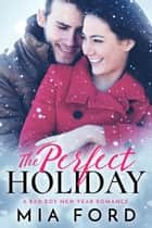 The Perfect Holiday ebook by Mia Ford