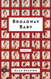 Broadway Baby - A Novel ebook by Alan Shapiro