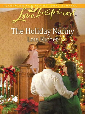 The Holiday Nanny (Mills & Boon Love Inspired) (Love For All Seasons, Book 1) ebook by Lois Richer