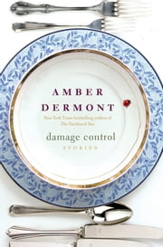 Damage Control - Stories ebook by Amber Dermont