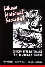 Whose National Security? - Canadian State Surveillance and the Creation of Enemies ebook by Dieter K. Buse, Gary Kinsman, Mercedes Steedman