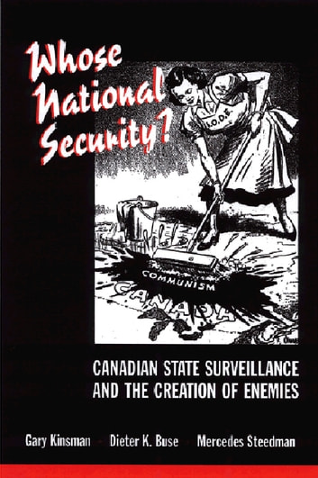 Whose National Security? - Canadian State Surveillance and the Creation of Enemies ebook by Gary Kinsman,Mercedes Steedman