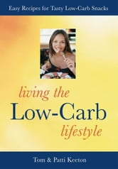 Living the Low-Carb Lifestyle - Easy Recipes for Tasty Low-Carb Snacks ebook by Tom Keeton