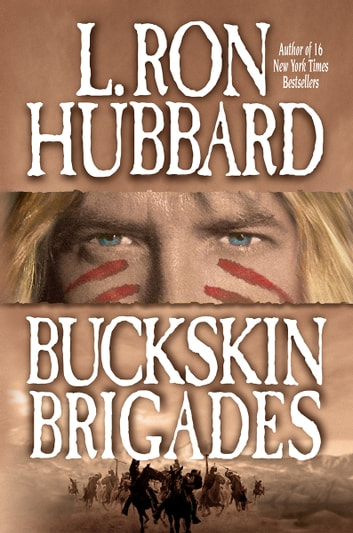 Buckskin Brigades: An Authentic Adventure of Native American Blood and Passion ebook by L. Ron Hubbard