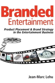 Branded Entertainment: Product Placement and Brand Strategy in the Entertainment Business ebook by Lehu, Jean-Marc