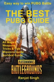 The Best PUBG Guide - Easy way to win PUBG Battle ebook by Ranjot Singh Chahal