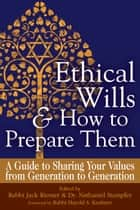 Ethical Wills and How to Prepare Them - A Guide to Sharing Your Values from Generation to Generation ebook by Rabbi Jack Riemer, Dr. Nathaniel Stampfer, Rabbi Harold S. Kushner