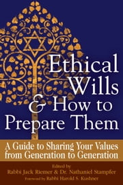 Ethical Wills and How to Prepare Them - A Guide to Sharing Your Values from Generation to Generation ebook by Rabbi Jack Riemer,Dr. Nathaniel Stampfer