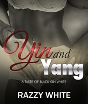 Yin & Yang - A Taste of Black on White ebook by Razzy White