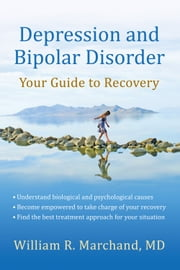 Depression and Bipolar Disorder: Your Guide to Recovery ebook by William R. Marchand, MD