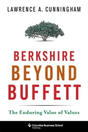 Berkshire Beyond Buffett - The Enduring Value of Values ebook by Lawrence A. Cunningham